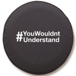 You Wouldn't Understand Tire Cover on Black Vinyl