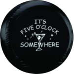 It's 5 O'clock Somewhere Spare Tire Cover on Black Vinyl